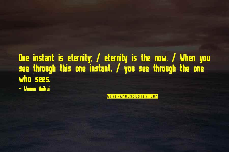 Being Afraid Tumblr Quotes By Wumen Huikai: One instant is eternity; / eternity is the