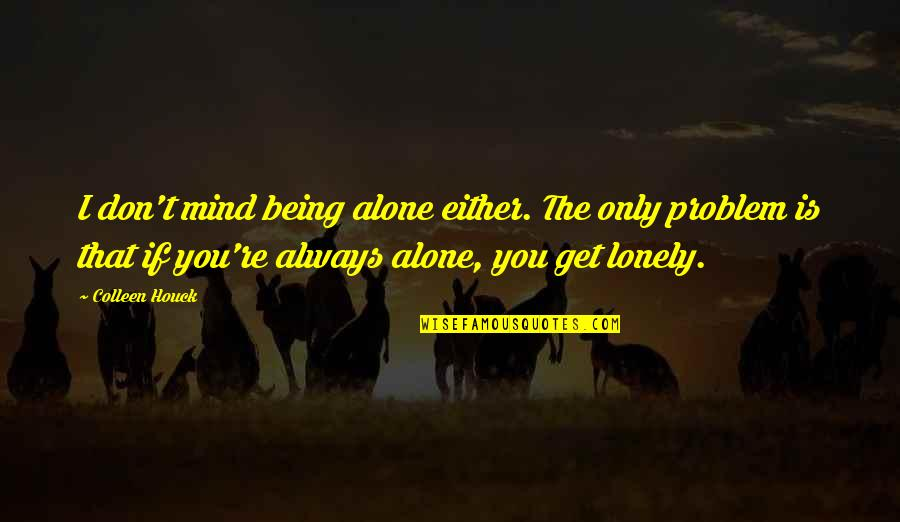 Being Alone Not Lonely Quotes By Colleen Houck: I don't mind being alone either. The only