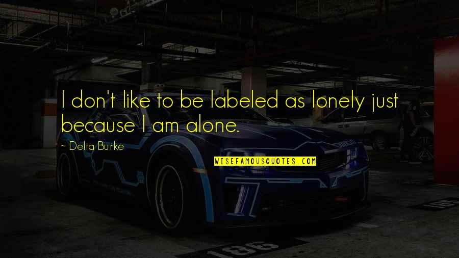 Being Alone Not Lonely Quotes By Delta Burke: I don't like to be labeled as lonely