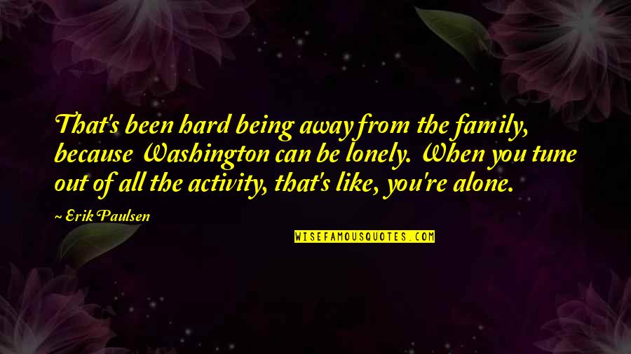 Being Alone Not Lonely Quotes By Erik Paulsen: That's been hard being away from the family,