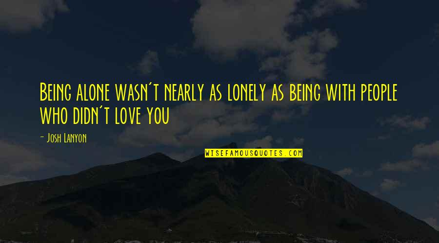 Being Alone Not Lonely Quotes By Josh Lanyon: Being alone wasn't nearly as lonely as being
