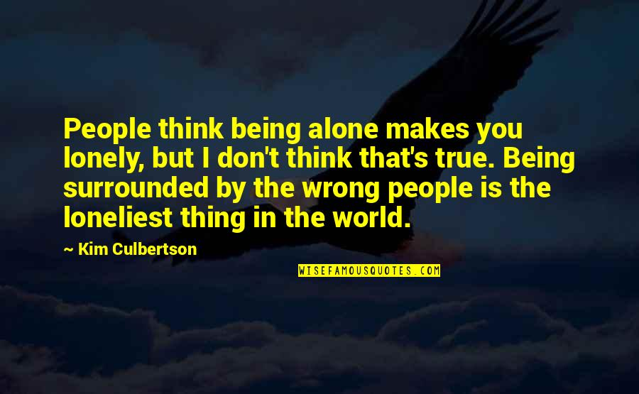 Being Alone Not Lonely Quotes By Kim Culbertson: People think being alone makes you lonely, but