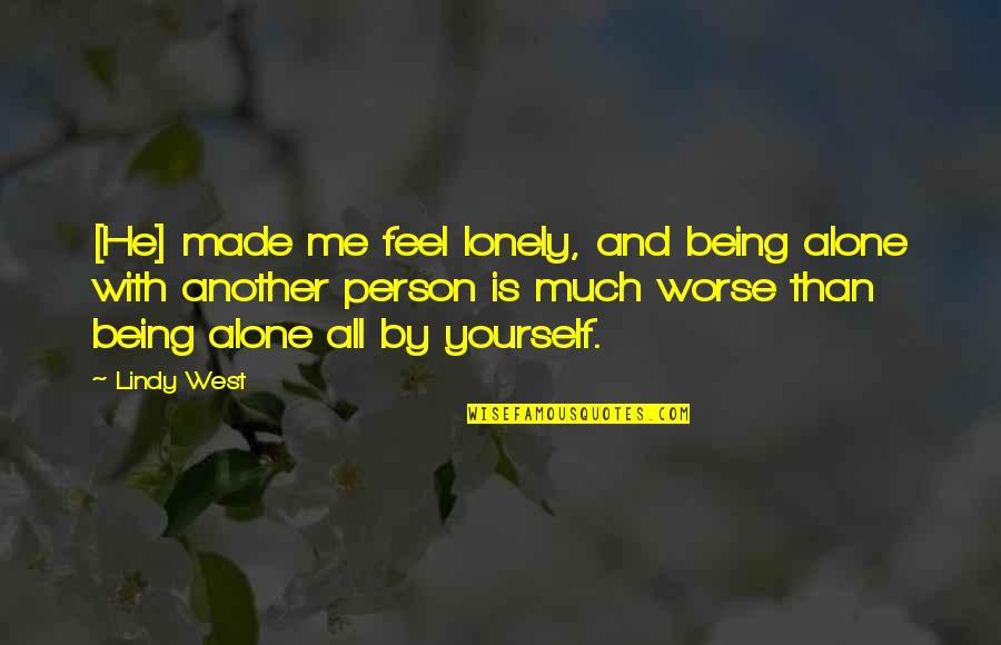 Being Alone Not Lonely Quotes By Lindy West: [He] made me feel lonely, and being alone