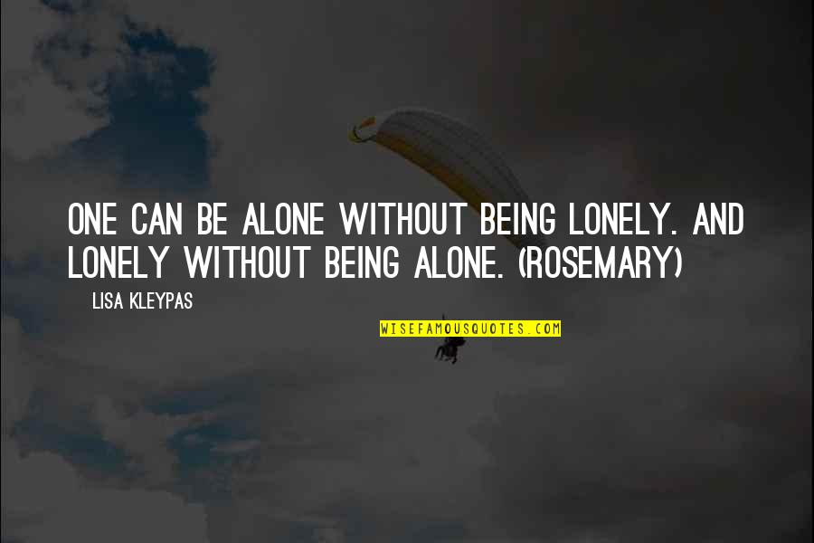 Being Alone Not Lonely Quotes By Lisa Kleypas: One can be alone without being lonely. And
