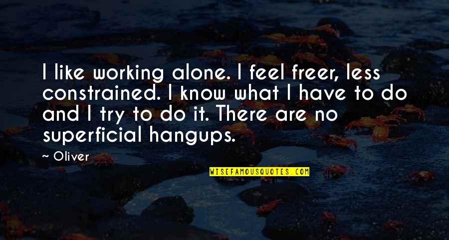 Being Alone Not Lonely Quotes By Oliver: I like working alone. I feel freer, less