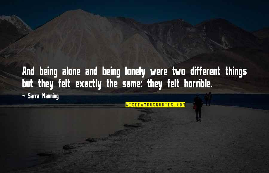 Being Alone Not Lonely Quotes By Sarra Manning: And being alone and being lonely were two