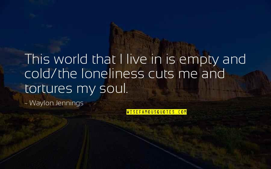 Being Alone Not Lonely Quotes By Waylon Jennings: This world that I live in is empty