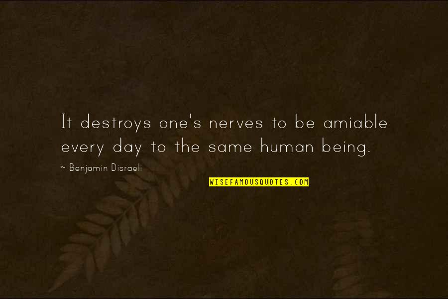 Being Amiable Quotes By Benjamin Disraeli: It destroys one's nerves to be amiable every