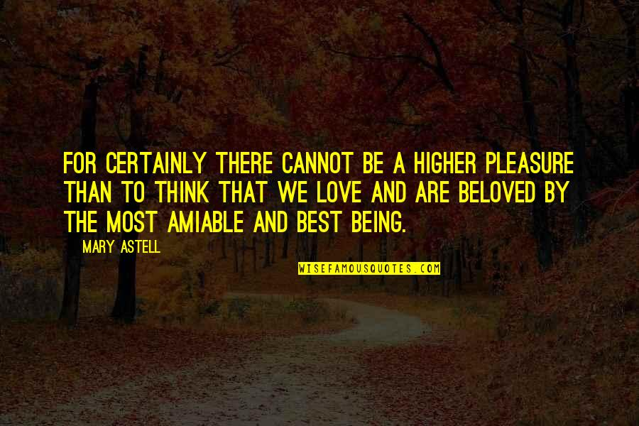 Being Amiable Quotes By Mary Astell: For certainly there cannot be a higher pleasure
