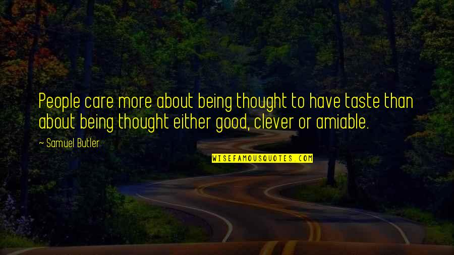 Being Amiable Quotes By Samuel Butler: People care more about being thought to have