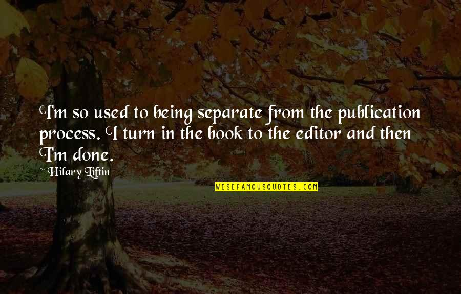 Being An Editor Quotes By Hilary Liftin: I'm so used to being separate from the
