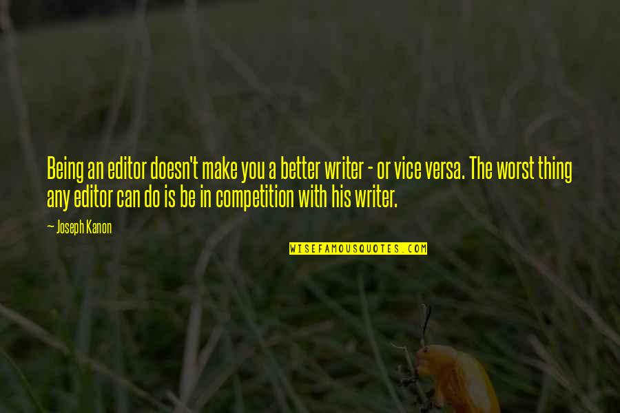 Being An Editor Quotes By Joseph Kanon: Being an editor doesn't make you a better