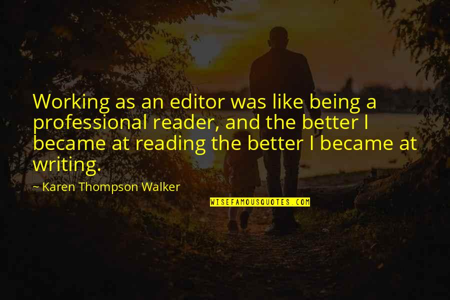 Being An Editor Quotes By Karen Thompson Walker: Working as an editor was like being a