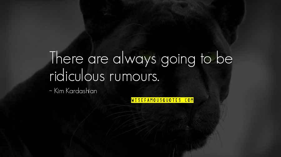 Being An Editor Quotes By Kim Kardashian: There are always going to be ridiculous rumours.