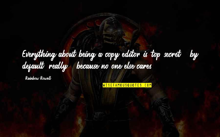 Being An Editor Quotes By Rainbow Rowell: Everything about being a copy editor is top