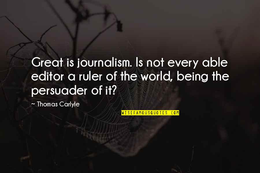 Being An Editor Quotes By Thomas Carlyle: Great is journalism. Is not every able editor