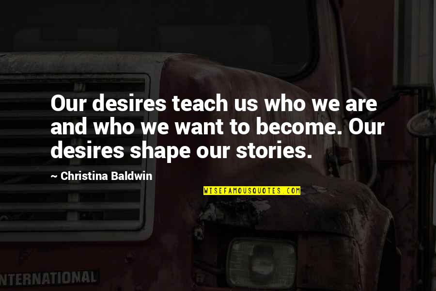 Being An Old Fashioned Girl Quotes By Christina Baldwin: Our desires teach us who we are and