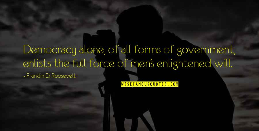 Being An Old Fashioned Girl Quotes By Franklin D. Roosevelt: Democracy alone, of all forms of government, enlists