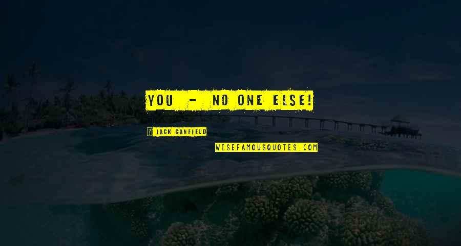 Being An Old Fashioned Girl Quotes By Jack Canfield: You - no one else!