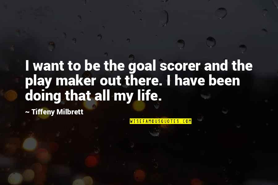 Being An Old Fashioned Girl Quotes By Tiffeny Milbrett: I want to be the goal scorer and