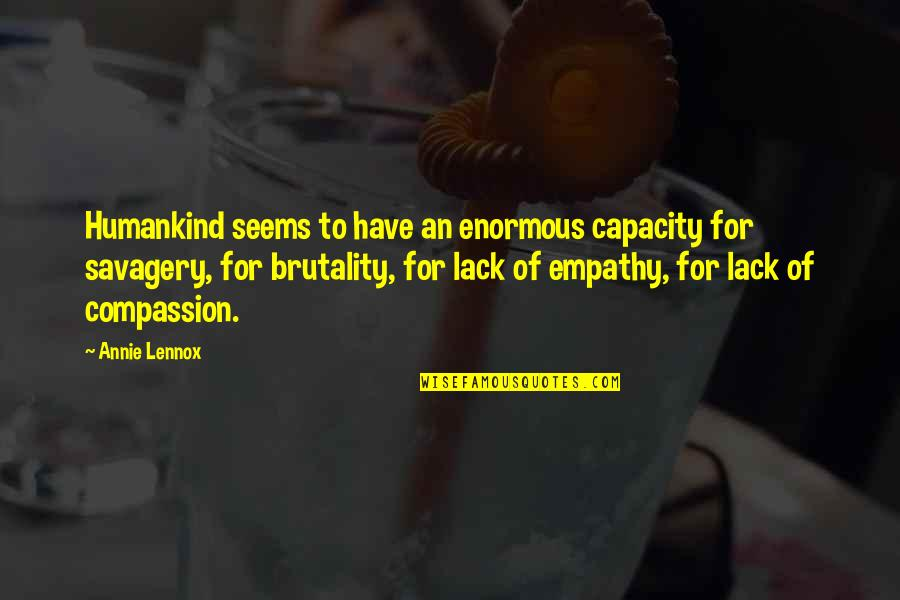 Being Anything You Want To Be Quotes By Annie Lennox: Humankind seems to have an enormous capacity for