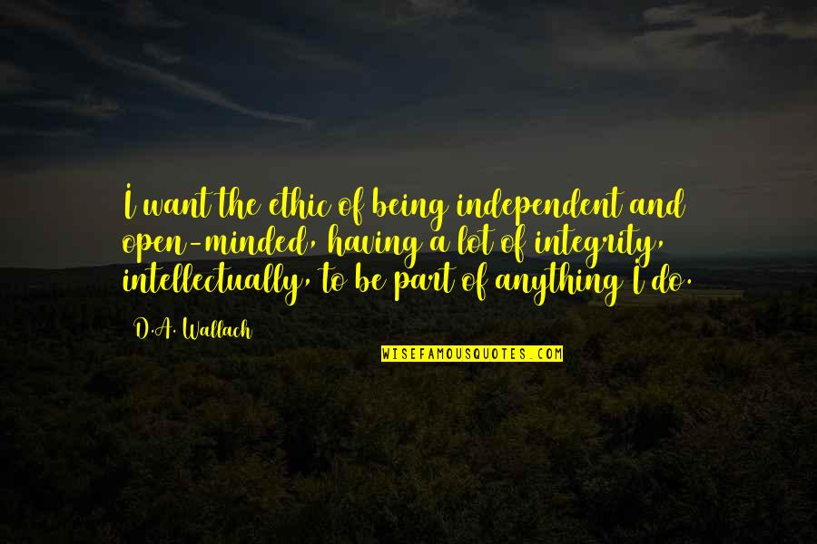 Being Anything You Want To Be Quotes By D.A. Wallach: I want the ethic of being independent and