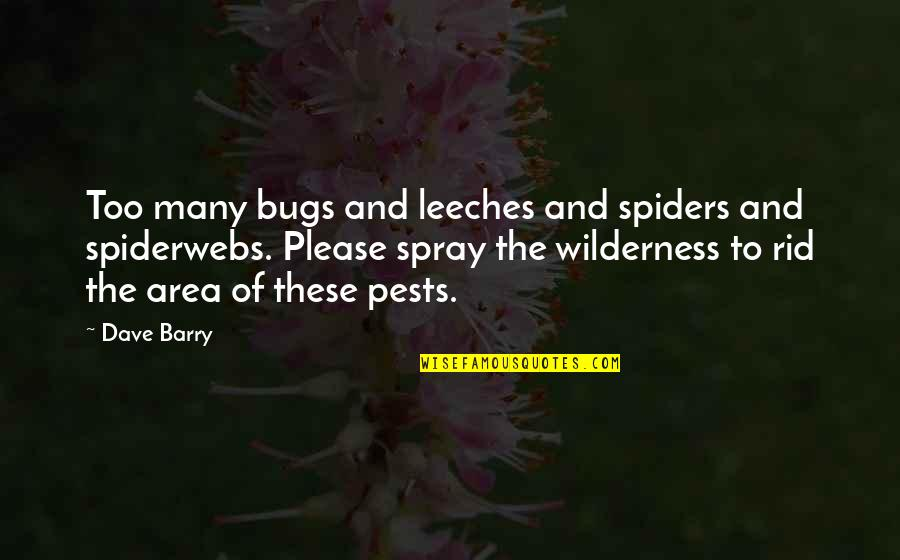 Being Anything You Want To Be Quotes By Dave Barry: Too many bugs and leeches and spiders and
