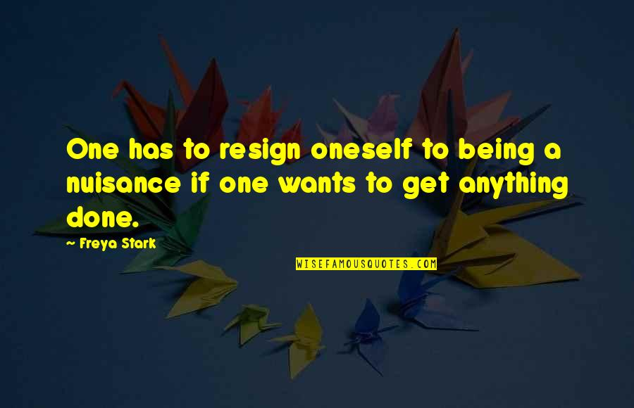 Being Anything You Want To Be Quotes By Freya Stark: One has to resign oneself to being a
