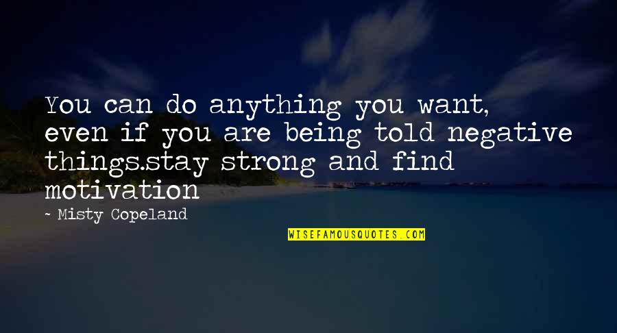 Being Anything You Want To Be Quotes By Misty Copeland: You can do anything you want, even if