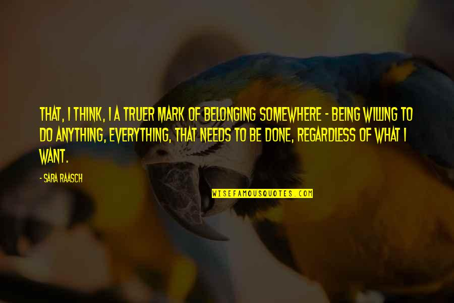 Being Anything You Want To Be Quotes By Sara Raasch: That, I think, i a truer mark of