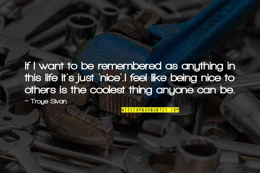 Being Anything You Want To Be Quotes By Troye Sivan: If I want to be remembered as anything