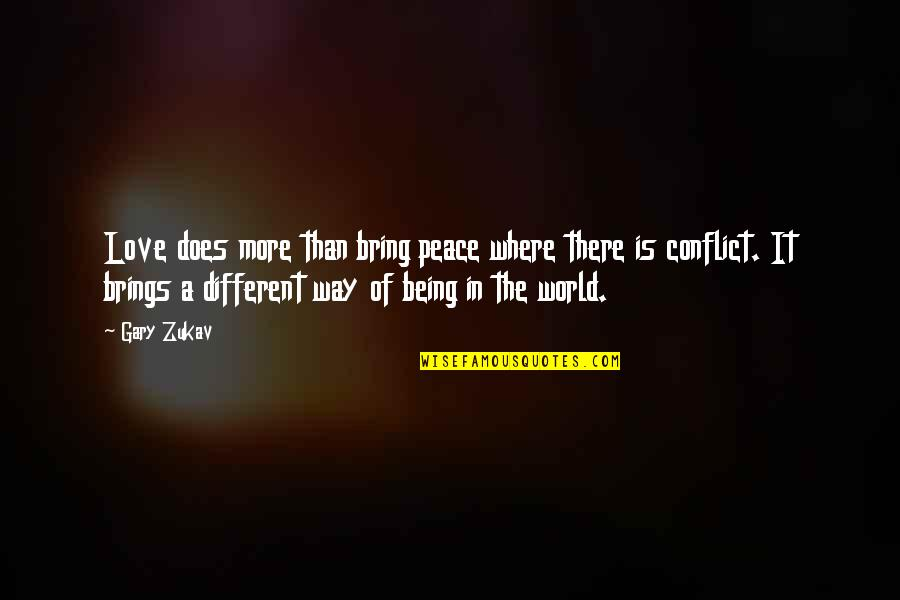 Being At Peace With The World Quotes By Gary Zukav: Love does more than bring peace where there