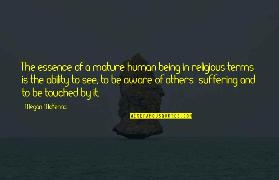 Being Aware Of Others Quotes By Megan McKenna: The essence of a mature human being in