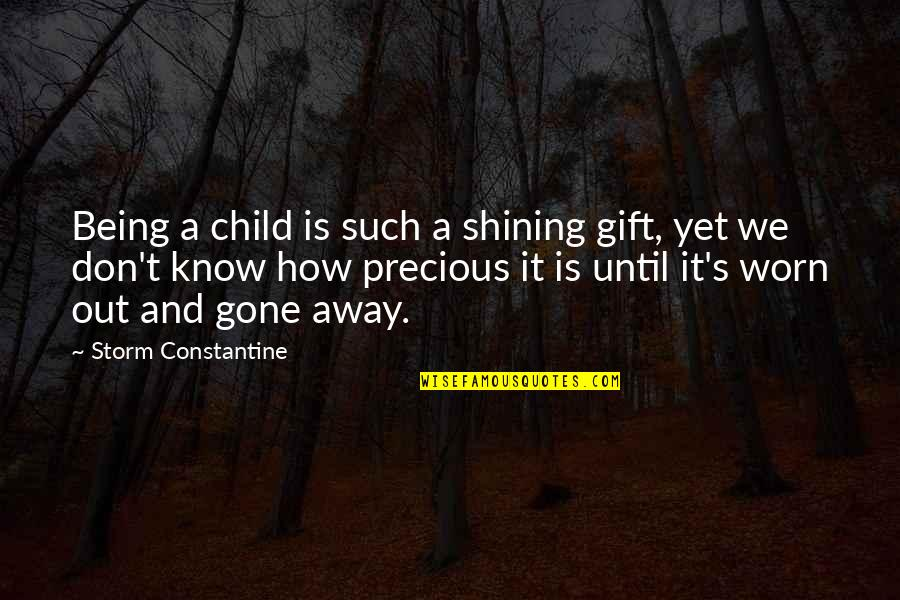 Being Away From Your Child Quotes By Storm Constantine: Being a child is such a shining gift,
