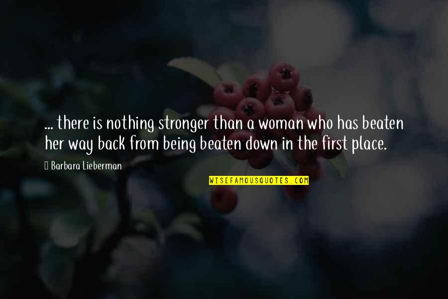 Being Beaten Quotes By Barbara Lieberman: ... there is nothing stronger than a woman