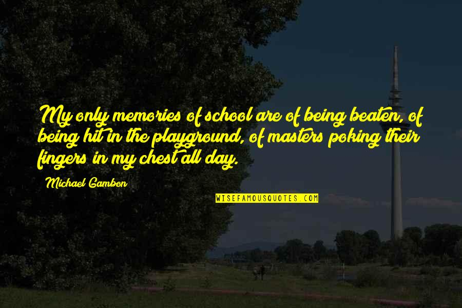 Being Beaten Quotes By Michael Gambon: My only memories of school are of being