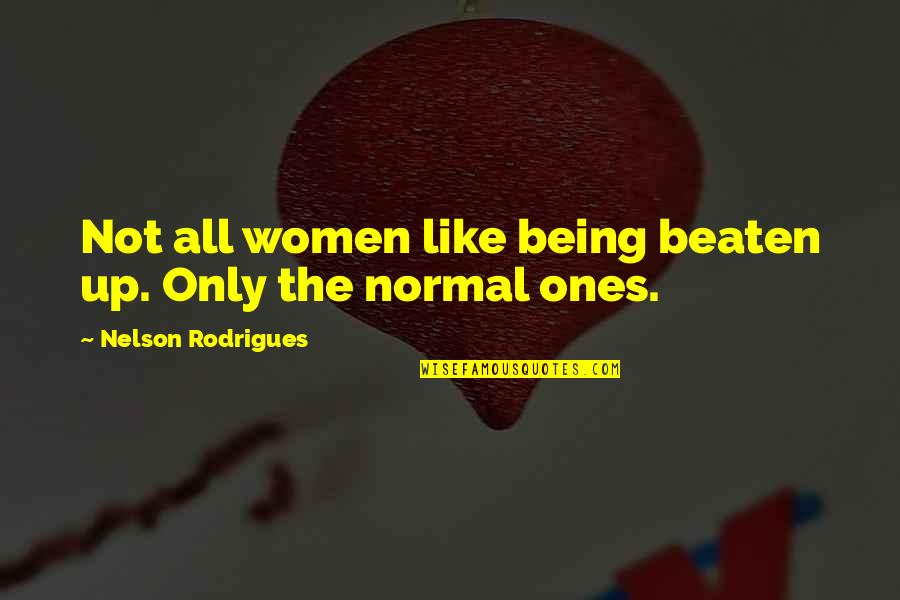 Being Beaten Quotes By Nelson Rodrigues: Not all women like being beaten up. Only