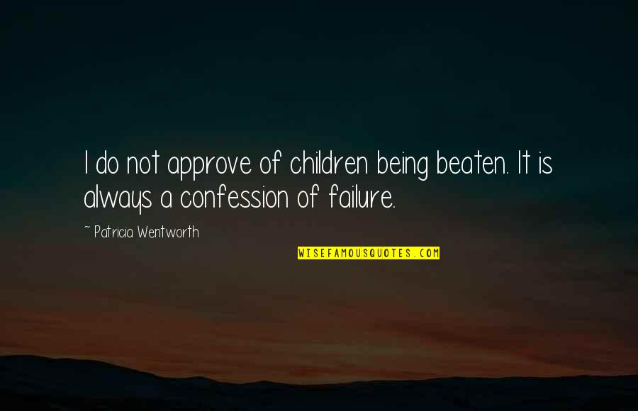 Being Beaten Quotes By Patricia Wentworth: I do not approve of children being beaten.