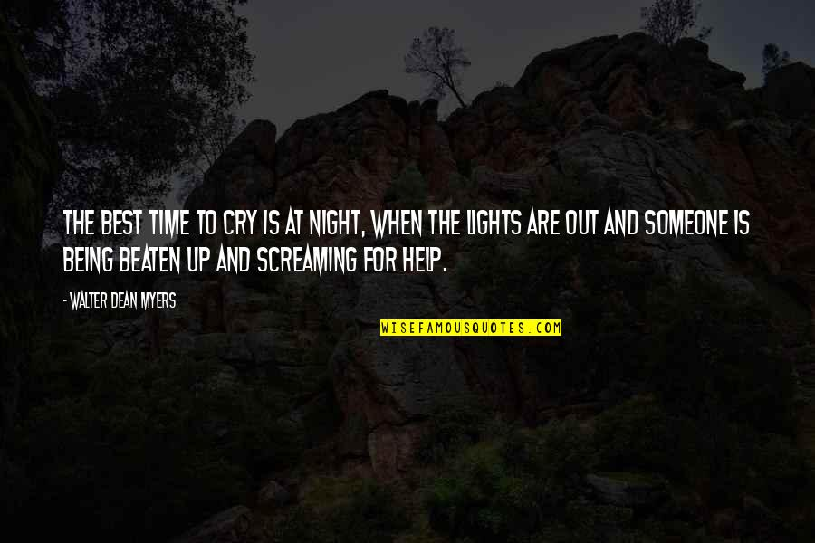 Being Beaten Quotes By Walter Dean Myers: The best time to cry is at night,