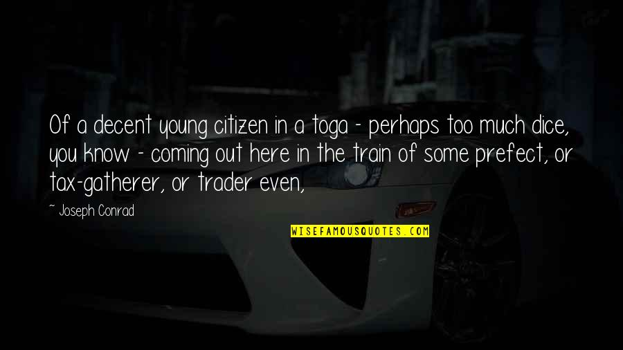 Being Beautiful No Matter What Quotes By Joseph Conrad: Of a decent young citizen in a toga