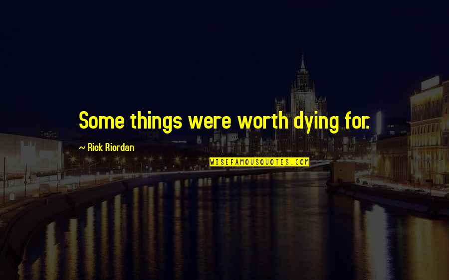 Being Beautiful No Matter What Quotes By Rick Riordan: Some things were worth dying for.