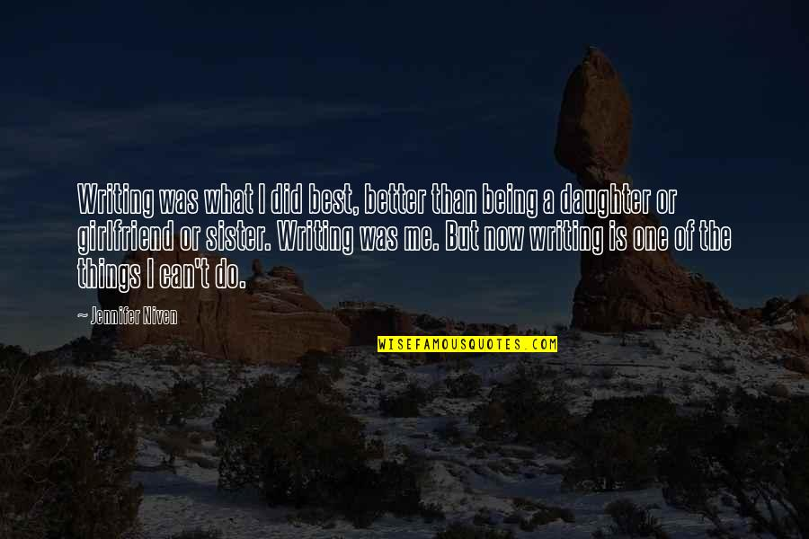 Being Better Off Without Me Quotes By Jennifer Niven: Writing was what I did best, better than