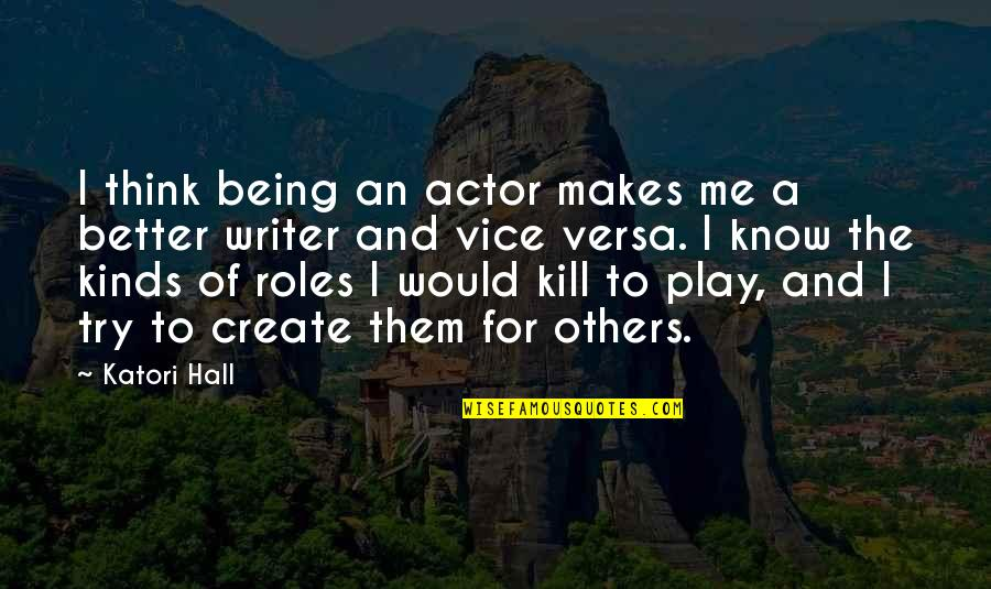 Being Better Off Without Me Quotes By Katori Hall: I think being an actor makes me a