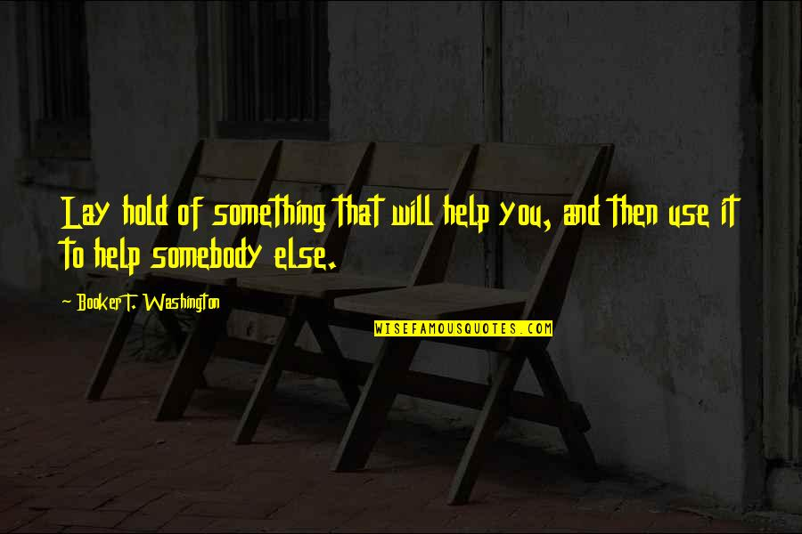 Being Blessed With A Wonderful Family Quotes By Booker T. Washington: Lay hold of something that will help you,