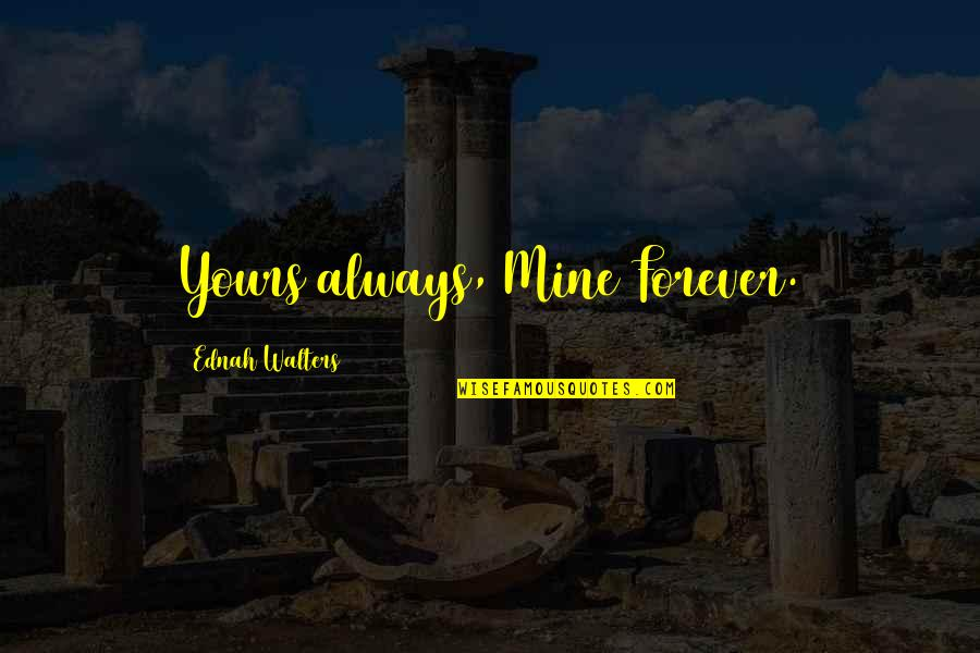 Being Blessed With A Wonderful Family Quotes By Ednah Walters: Yours always, Mine Forever.