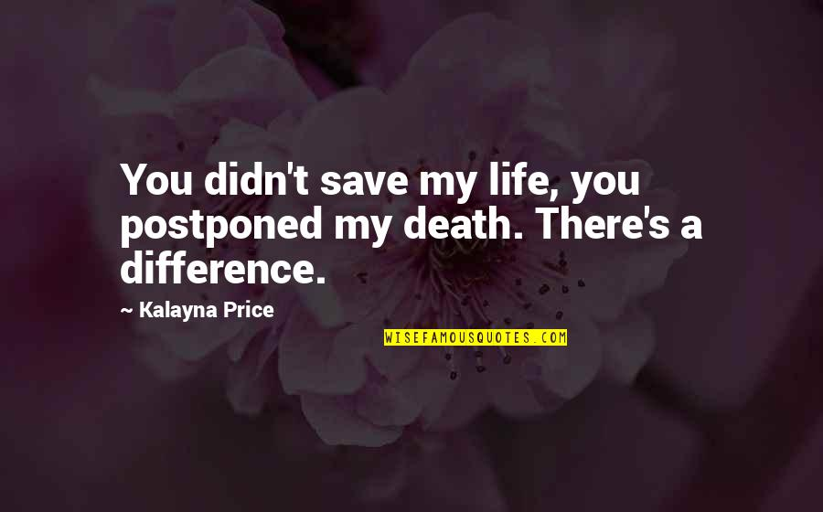 Being Blessed With A Wonderful Family Quotes By Kalayna Price: You didn't save my life, you postponed my