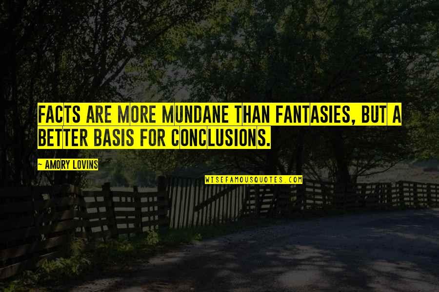 Being Bored At Work Quotes By Amory Lovins: Facts are more mundane than fantasies, but a