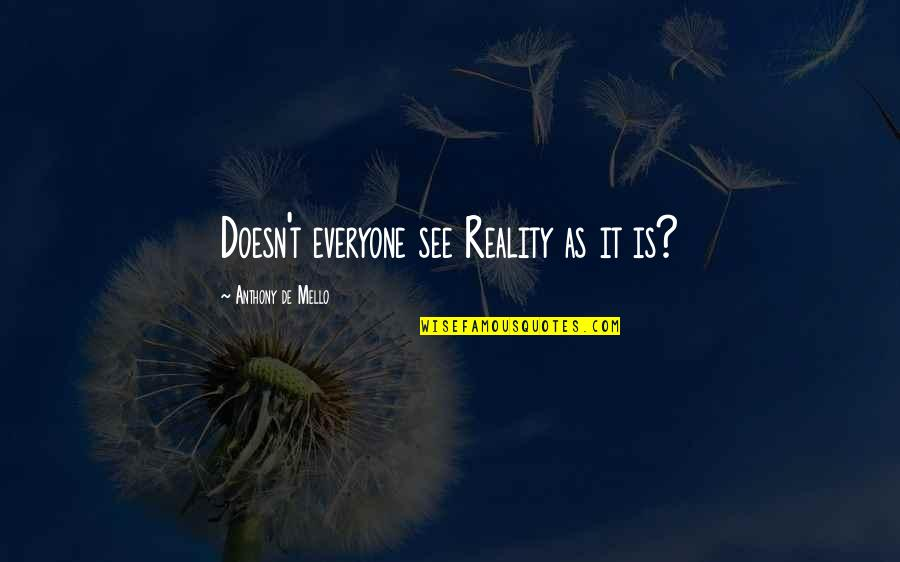 Being Bored At Work Quotes By Anthony De Mello: Doesn't everyone see Reality as it is?