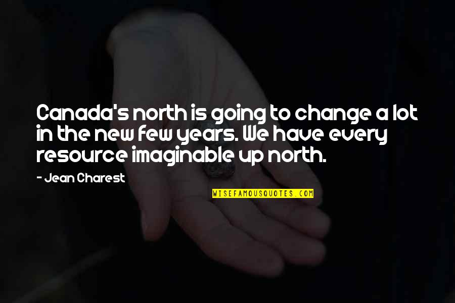 Being Bored At Work Quotes By Jean Charest: Canada's north is going to change a lot