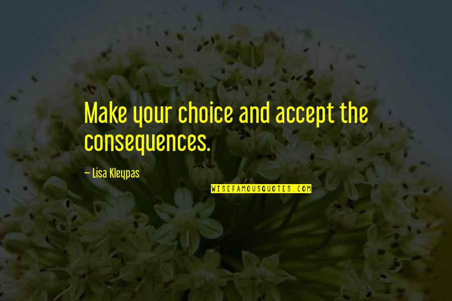 Being Bored At Work Quotes By Lisa Kleypas: Make your choice and accept the consequences.
